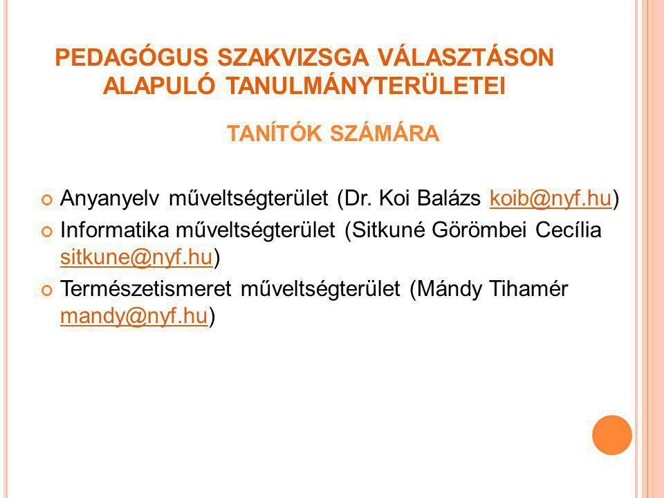 PEDAGÓGUS SZAKVIZSGA VÁLASZTÁSON ALAPULÓ TANULMÁNYTERÜLETEI TANÍTÓK SZÁMÁRA Anyanyelv műveltségterület (Dr.