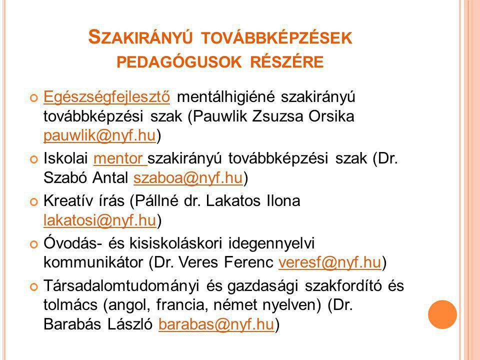 S ZAKIRÁNYÚ TOVÁBBKÉPZÉSEK PEDAGÓGUSOK RÉSZÉRE EgészségfejlesztőEgészségfejlesztő mentálhigiéné szakirányú továbbképzési szak (Pauwlik Zsuzsa Orsika pauwlik@nyf.hu) pauwlik@nyf.hu Iskolai mentor szakirányú továbbképzési szak (Dr.