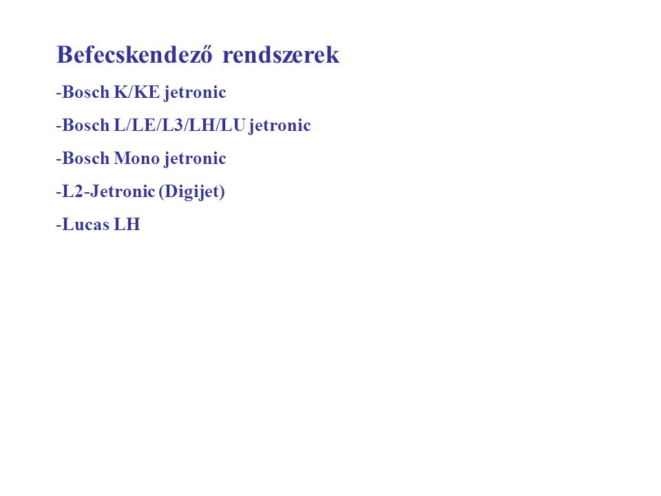 Befecskendező rendszerek -Bosch K/KE jetronic -Bosch L/LE/L3/LH/LU jetronic -Bosch Mono jetronic -L2-Jetronic (Digijet) -Lucas LH