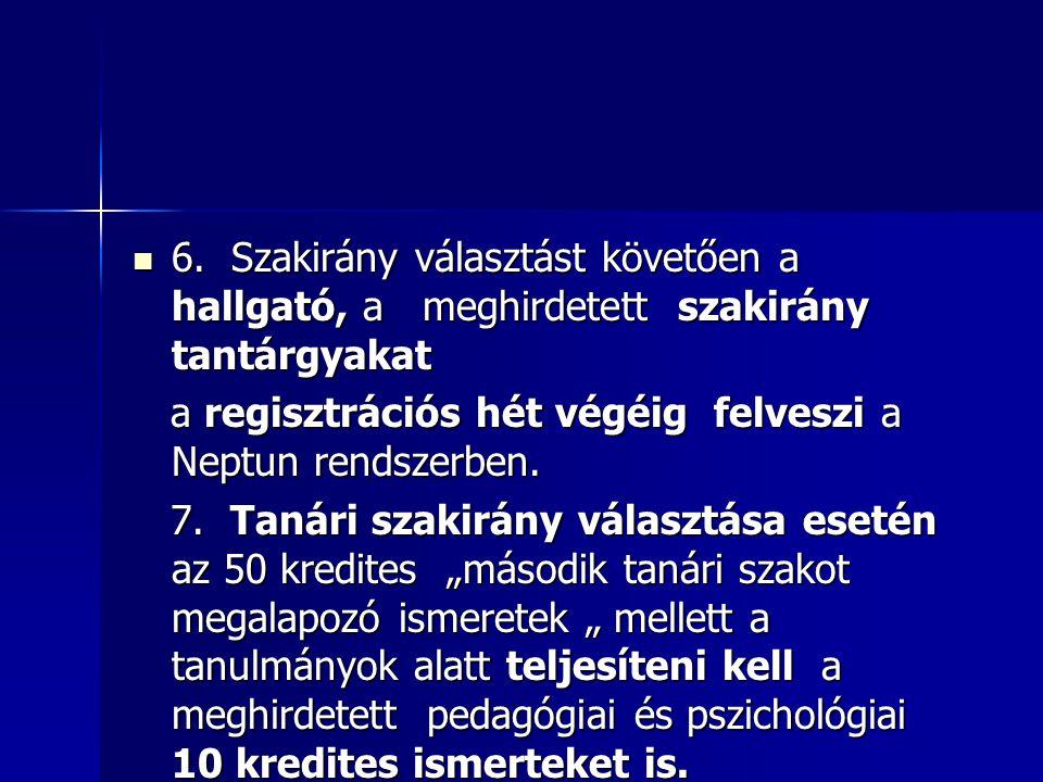 6. Szakirány választást követően a hallgató, a meghirdetett szakirány tantárgyakat 6.