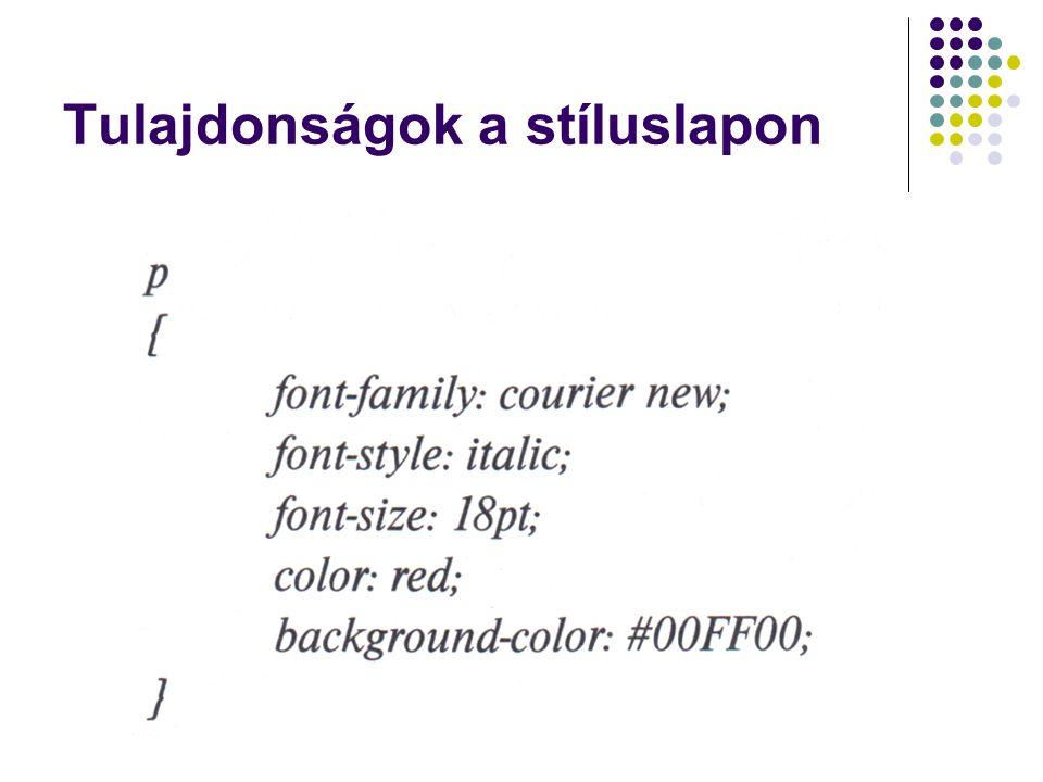 Színek, méretek, hivatkozások A színek megadása általánosságban a color: formában történik Méretek megadása Megadhatjuk abszolút és relatív (monitoról függő) méretezéssel is in = inch, coll, hüvelyk, 2,54 cm pc = pica, 12 pont pt = point, pont px = pixel, képpont Hivatkozások színezése Más színnel jelennek meg a még nem látogatott és a már látogatott lapok, valamint megváltozhat a hivatkozás színe, ha az egérrel megállunk felette