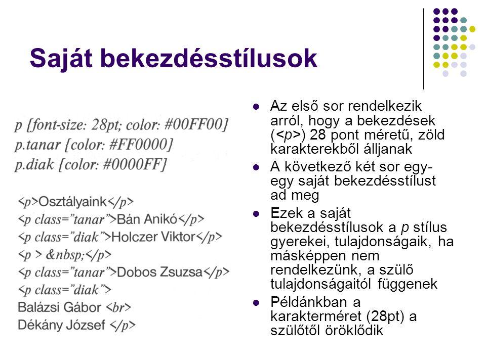 Álelemek A stíluslapokon az úgynevezett álelemek segítségével a tartalom olyan részeire is meghatározhatunk formázást, amelyekre a html kódban nem tudunk hivatkozni Pl.: a bekezdés első betűjére tudunk hivatkozni p:first-letter {font-size: 50pt} A linkek látogatottsági állapottól függő színe is az álelemek segítségével valósul meg