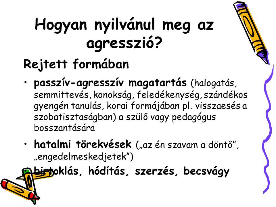 Hogyan nyilvánul meg az agresszió? Rejtett formában passzív-agresszív magatartás (halogatás, semmittevés, konokság, feledékenység, szándékos gyengén t