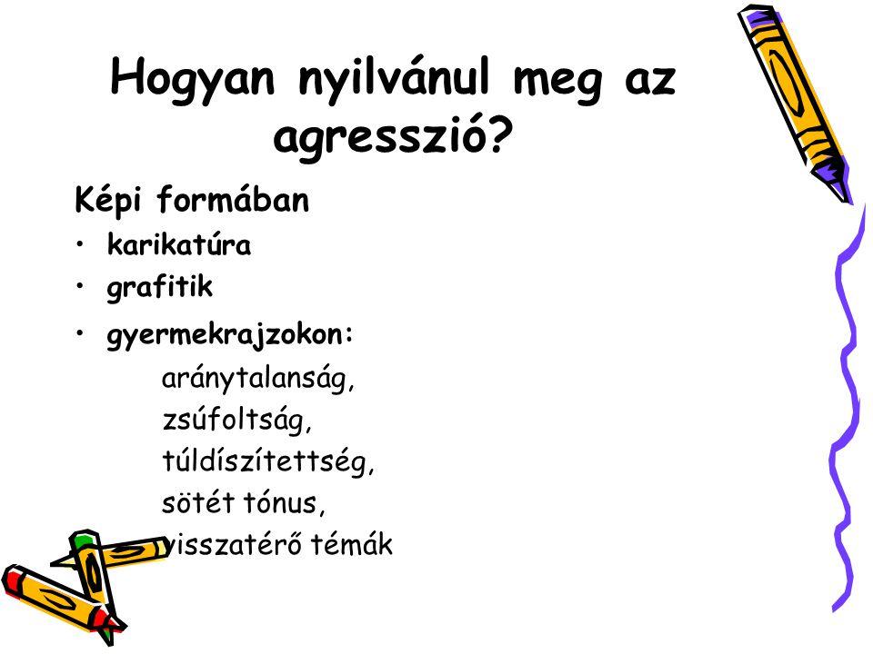 Hogyan nyilvánul meg az agresszió? Képi formában karikatúra grafitik gyermekrajzokon: aránytalanság, zsúfoltság, túldíszítettség, sötét tónus, visszat
