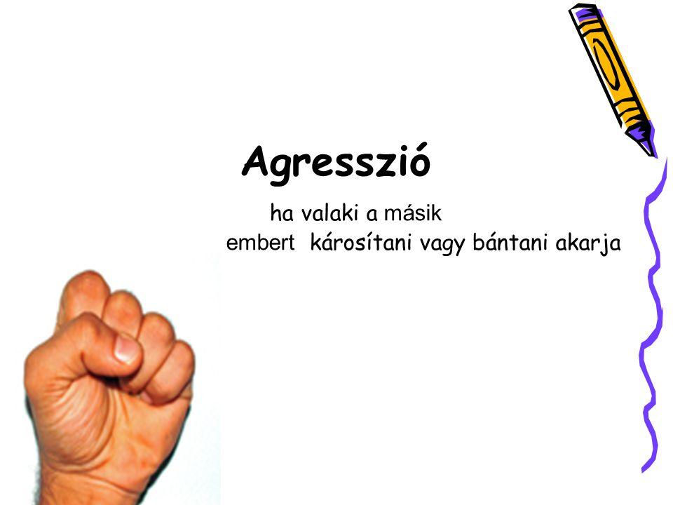 Agresszió megjelenése: verbálisan viselkedésben,tettekben egyénileg: mások ellen vagy önmagunk ellen tömegben