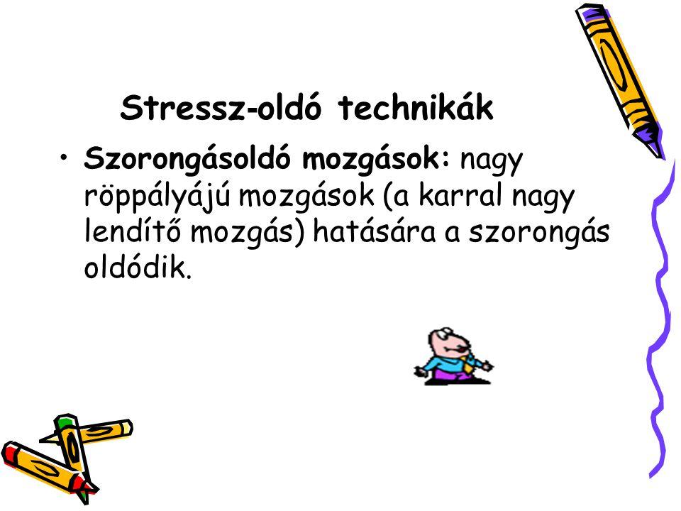 Stressz - oldó technikák Szorongásoldó mozgások: nagy röppályájú mozgások (a karral nagy lendítő mozgás) hatására a szorongás oldódik.