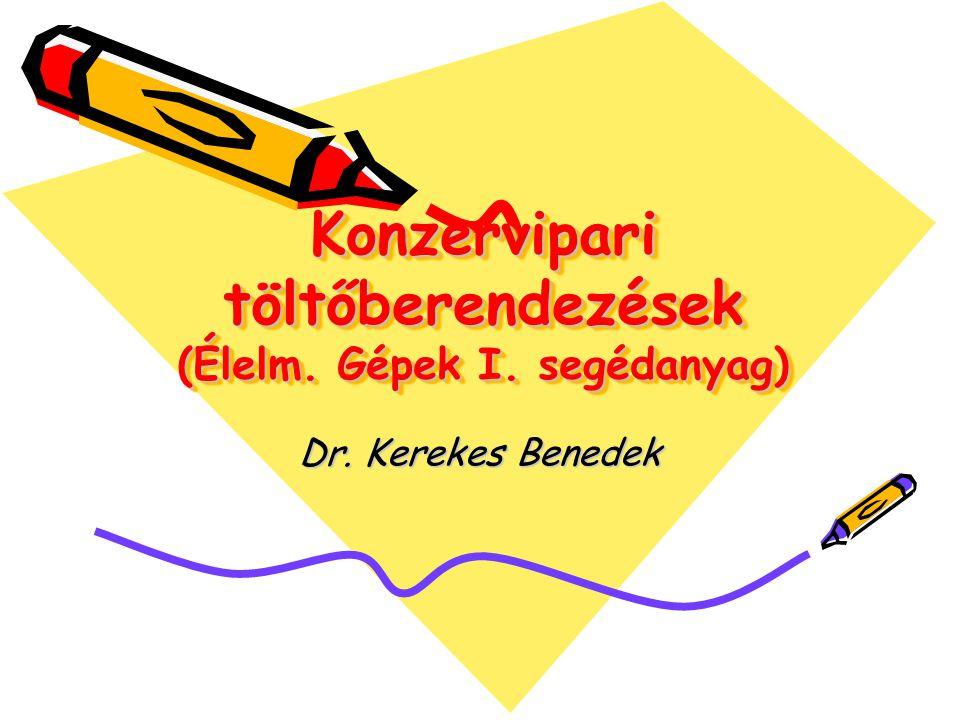 Konzervipari töltőberendezések (Élelm. Gépek I. segédanyag) Dr. Kerekes Benedek