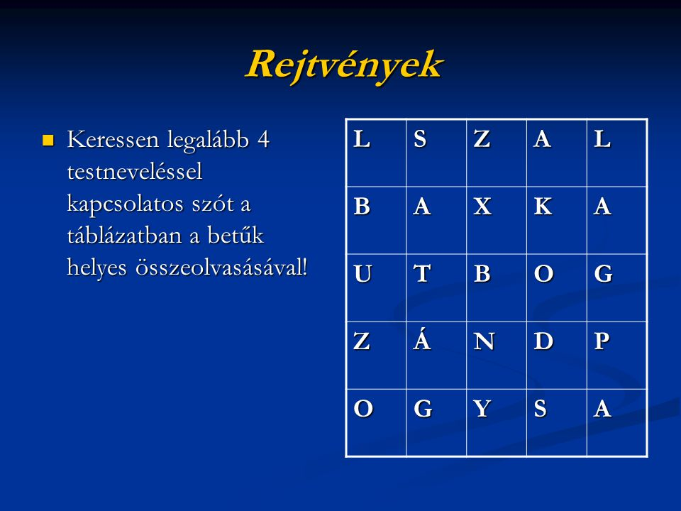 Rejtvények Keressen legalább 4 testneveléssel kapcsolatos szót a táblázatban a betűk helyes összeolvasásával! Keressen legalább 4 testneveléssel kapcs