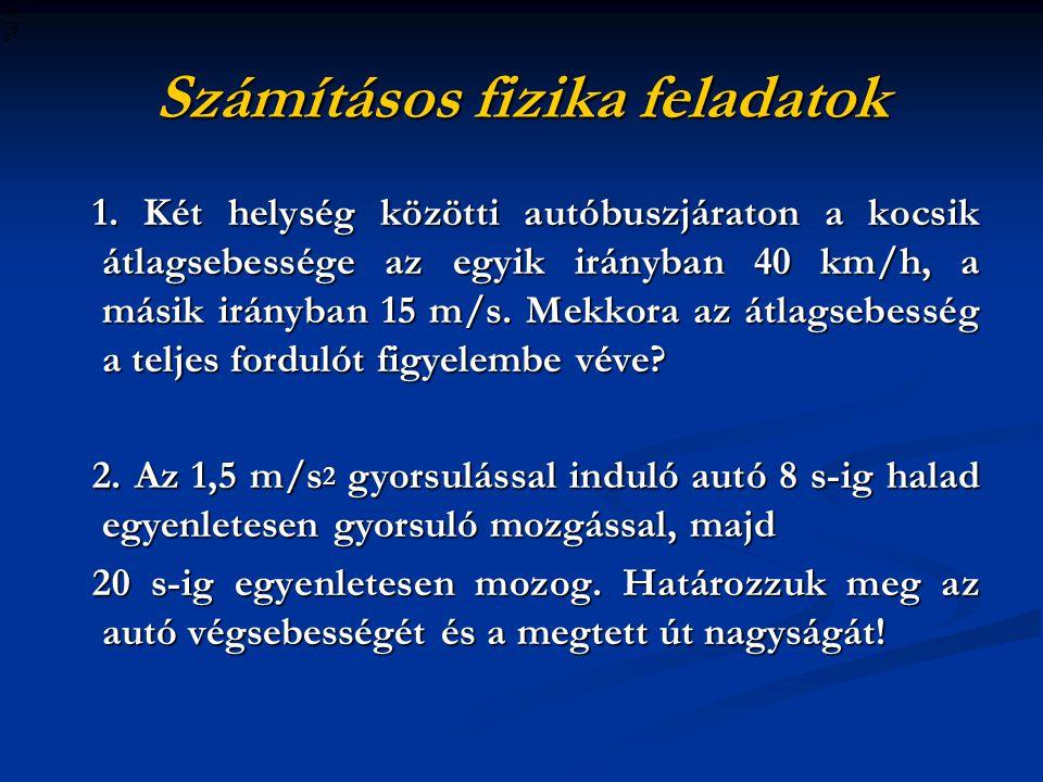 Számításos fizika feladatok 1. Két helység közötti autóbuszjáraton a kocsik átlagsebessége az egyik irányban 40 km/h, a másik irányban 15 m/s. Mekkora