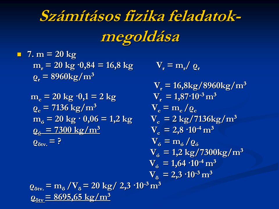 Számításos fizika feladatok- megoldása 7. m = 20 kg 7. m = 20 kg m r = 20 kg ·0,84 = 16,8 kgV r = m r / ρ r m r = 20 kg ·0,84 = 16,8 kgV r = m r / ρ r