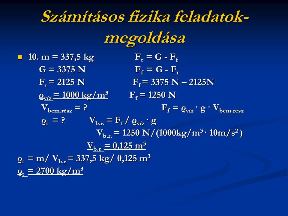 Számításos fizika feladatok- megoldása 10. m = 337,5 kg F t = G - F f 10. m = 337,5 kg F t = G - F f G = 3375 N F f = G - F t G = 3375 N F f = G - F t