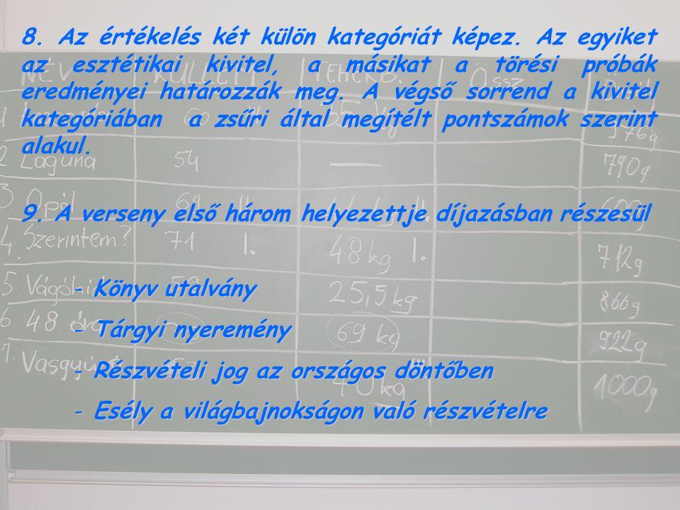 8. Az értékelés két külön kategóriát képez. Az egyiket az esztétikai kivitel, a másikat a törési próbák eredményei határozzák meg. A végső sorrend a k