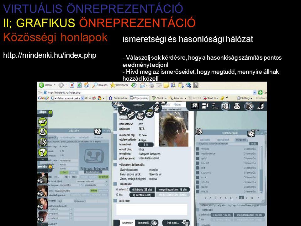VIRTUÁLIS ÖNREPREZENTÁCIÓ II; GRAFIKUS ÖNREPREZENTÁCIÓ Közösségi honlapok ismeretségi és hasonlósági hálózat - Válaszolj sok kérdésre, hogy a hasonlóság számítás pontos eredményt adjon.