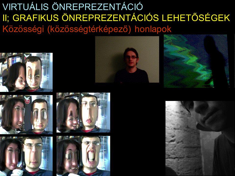 VIRTUÁLIS ÖNREPREZENTÁCIÓ II; GRAFIKUS ÖNREPREZENTÁCIÓS LEHETŐSÉGEK Közösségi (közösségtérképező) honlapok