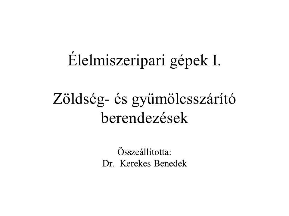 Élelmiszeripari gépek I. Zöldség- és gyümölcsszárító berendezések Összeállította: Dr. Kerekes Benedek