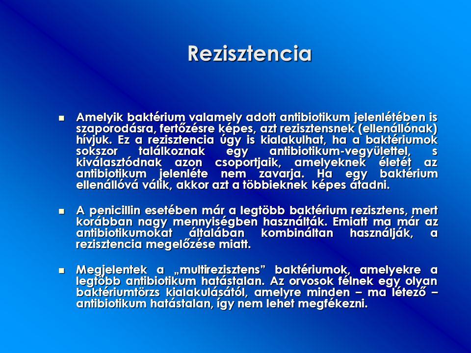 Rezisztencia Amelyik baktérium valamely adott antibiotikum jelenlétében is szaporodásra, fertőzésre képes, azt rezisztensnek (ellenállónak) hívjuk. Ez