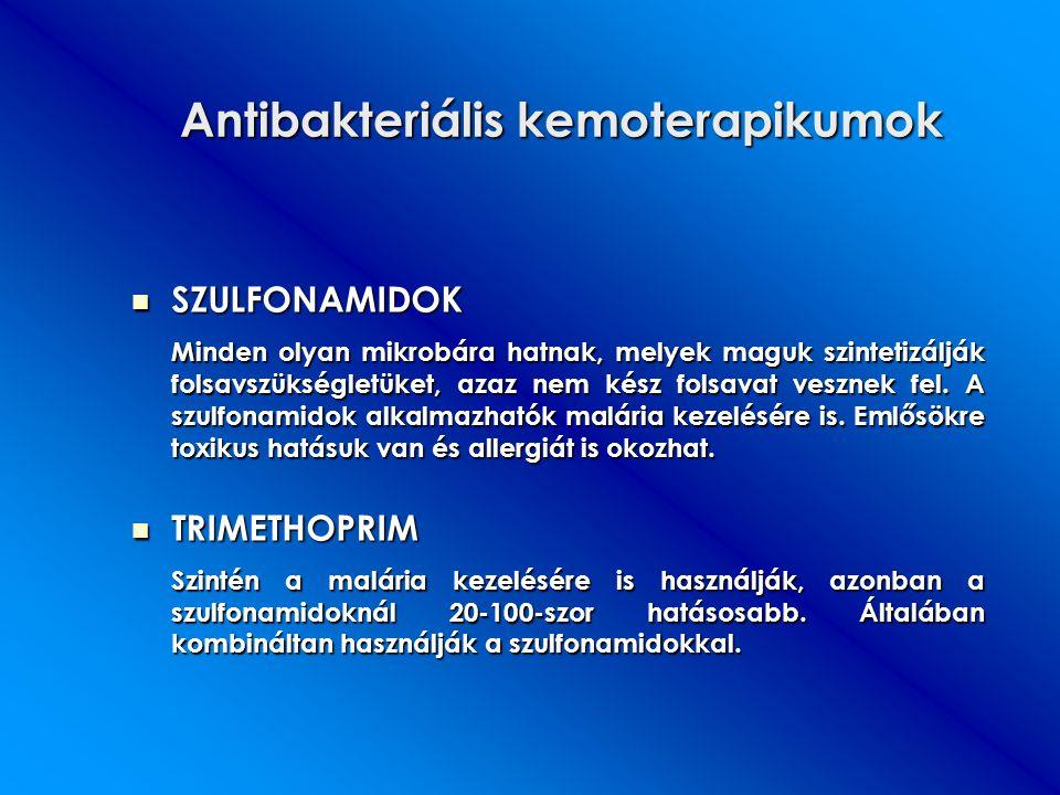 Antibakteriális kemoterapikumok SZULFONAMIDOK SZULFONAMIDOK Minden olyan mikrobára hatnak, melyek maguk szintetizálják folsavszükségletüket, azaz nem
