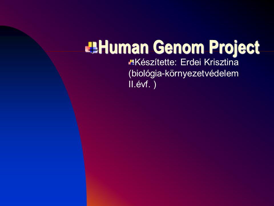 Human Genom Project Készítette: Erdei Krisztina (biológia-környezetvédelem II.évf. )