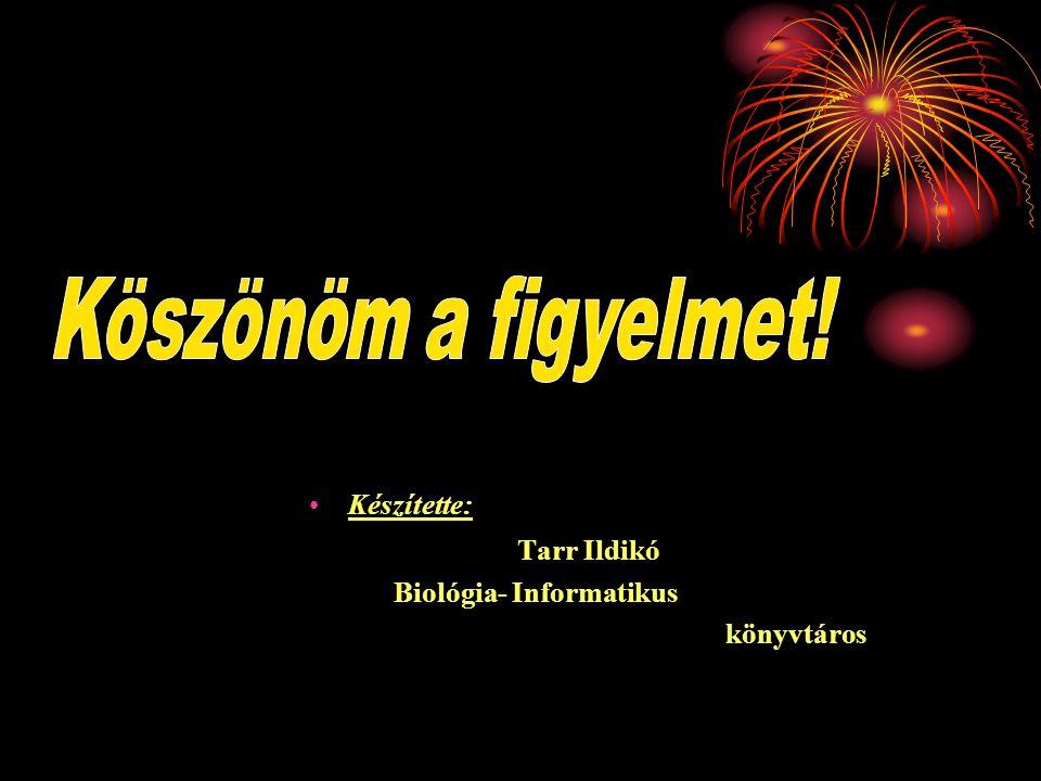 Készítette: Tarr Ildikó Biológia- Informatikus könyvtáros