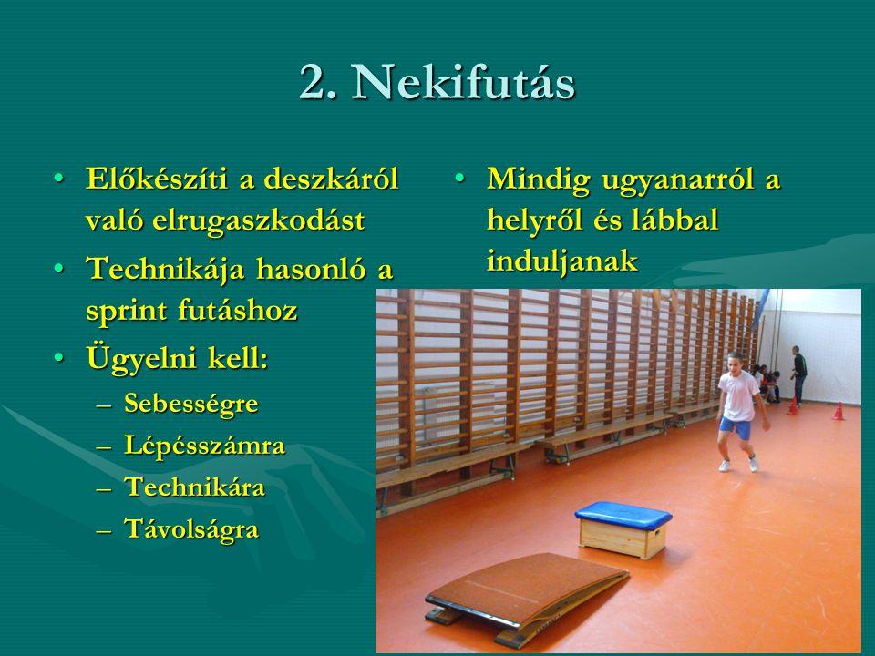 2. Nekifutás Előkészíti a deszkáról való elrugaszkodástElőkészíti a deszkáról való elrugaszkodást Technikája hasonló a sprint futáshozTechnikája hason