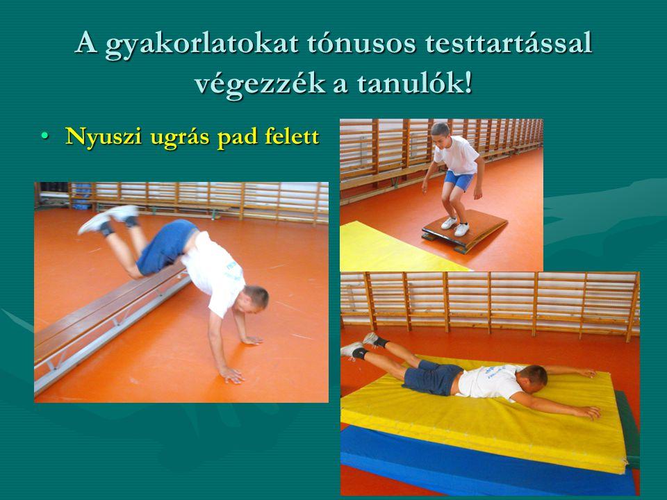 A gyakorlatokat tónusos testtartással végezzék a tanulók! Nyuszi ugrás pad felettNyuszi ugrás pad felett