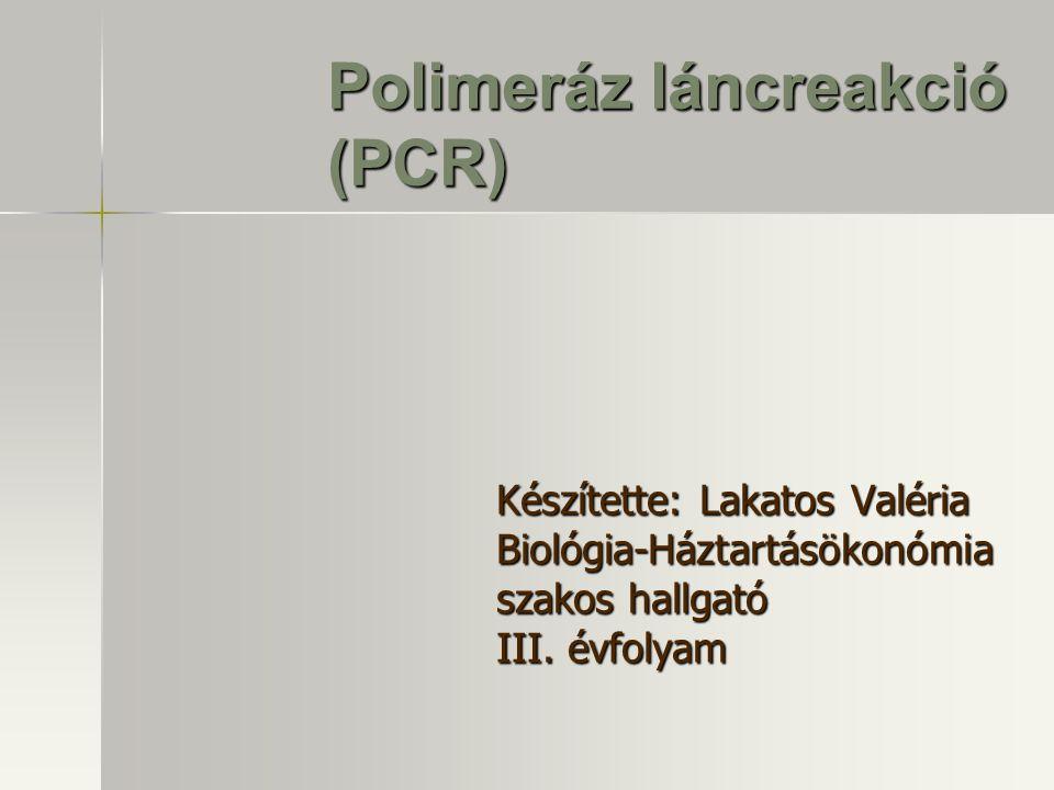 Polimeráz láncreakció (PCR) Készítette: Lakatos Valéria Biológia-Háztartásökonómia szakos hallgató III. évfolyam