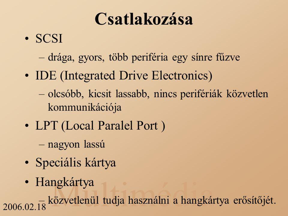 Multimédia 2006.02.18 Csatlakozása SCSI –drága, gyors, több periféria egy sínre fűzve IDE (Integrated Drive Electronics) –olcsóbb, kicsit lassabb, nin
