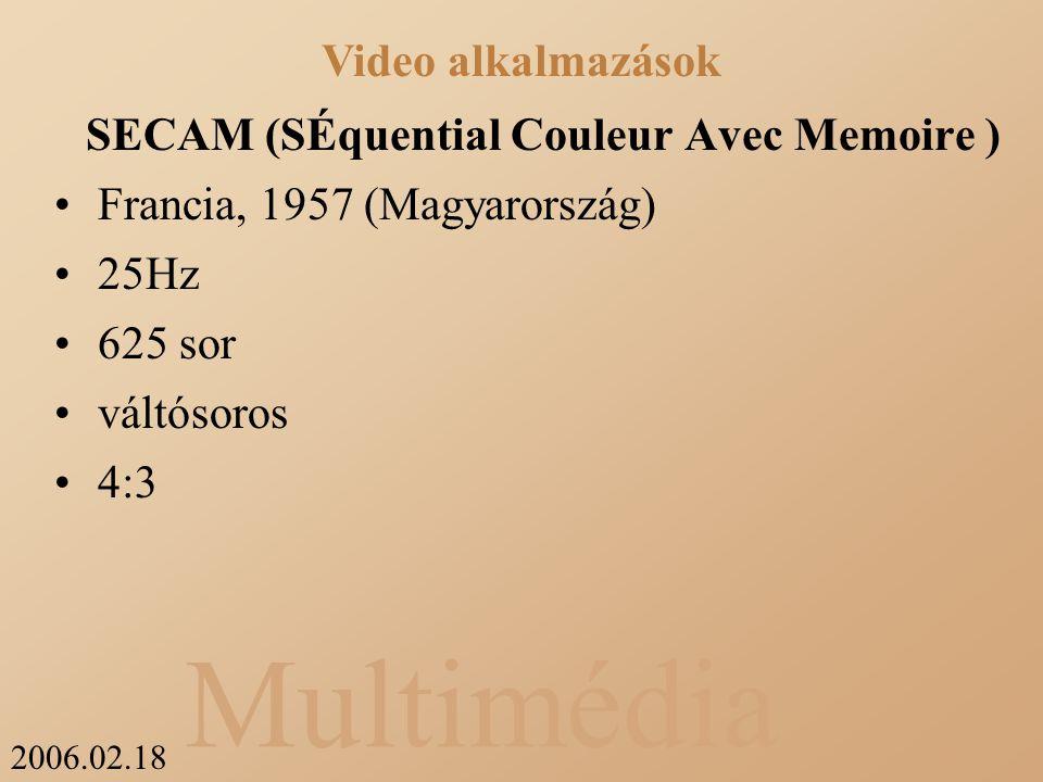 2006.02.18 Multimédia SECAM (SÉquential Couleur Avec Memoire ) Francia, 1957 (Magyarország) 25Hz 625 sor váltósoros 4:3 Video alkalmazások