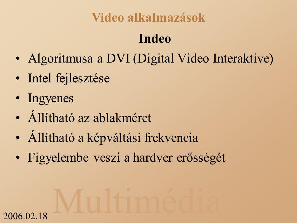 2006.02.18 Multimédia Indeo Algoritmusa a DVI (Digital Video Interaktive) Intel fejlesztése Ingyenes Állítható az ablakméret Állítható a képváltási frekvencia Figyelembe veszi a hardver erősségét Video alkalmazások