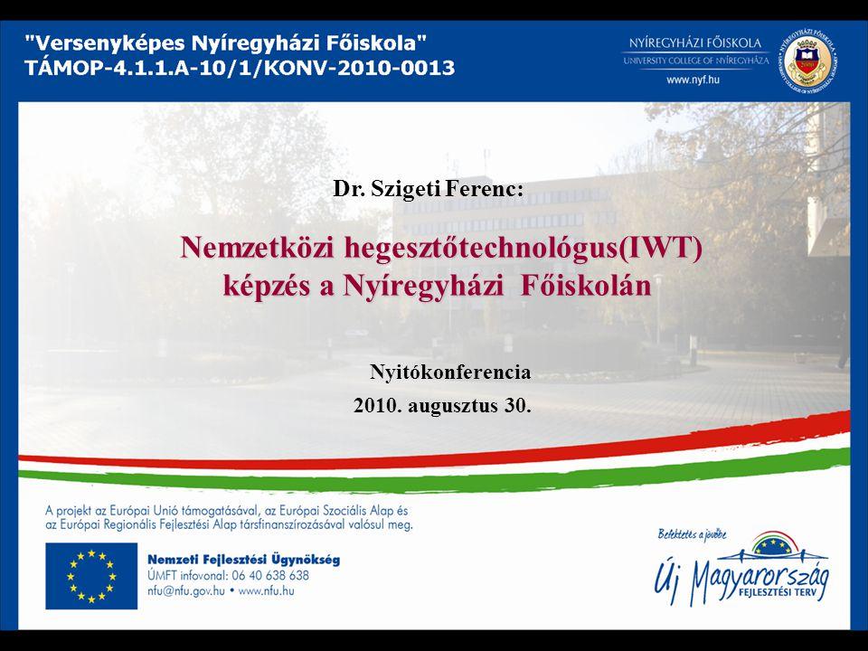 Nemzetközi hegesztőtechnológus(IWT) képzés a Nyíregyházi Főiskolán Nemzetközi hegesztőtechnológus(IWT) képzés a Nyíregyházi Főiskolán Nyitókonferencia