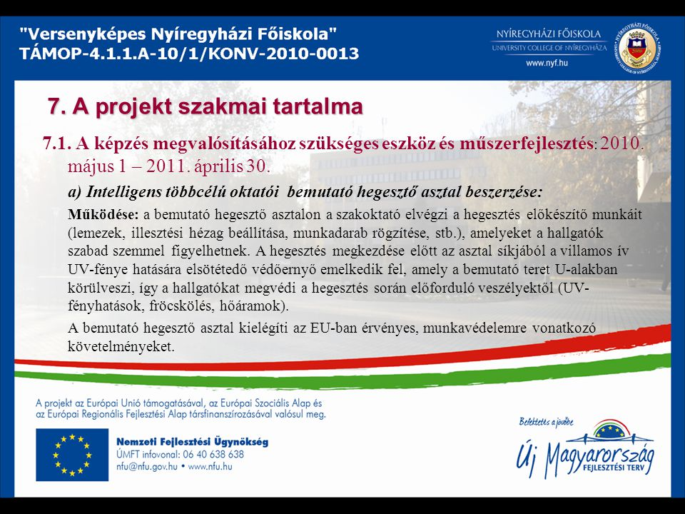 7. A projekt szakmai tartalma 7.1. A képzés megvalósításához szükséges eszköz és műszerfejlesztés : 2010. május 1 – 2011. április 30. a) Intelligens t