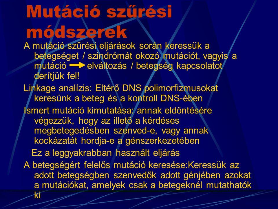 A betegségért felelős mutáció(k) keresési stratégiája A gén adott szakaszait PCR reakcióval amplifikáljuk Az így nyert DNS-ben mutáció szűrési eljárásokkal mutációt keresünk A mutációt nukleotid szekvencia analízissel azonosítjuk Vizsgáljuk, hogy a talált mutáció benignus polimorfizmus, vagy betegségért felelős mutáció Vizsgáljuk a mutáció hatását a DNS szekvenciára, aminosav összetételre, fehérje szerkezetre