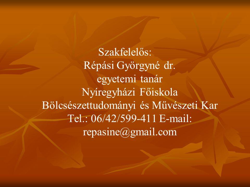 Szakfelelős: Répási Györgyné dr. egyetemi tanár Nyíregyházi Főiskola Bölcsészettudományi és Művészeti Kar Tel.: 06/42/599-411 E-mail: repasine@gmail.c