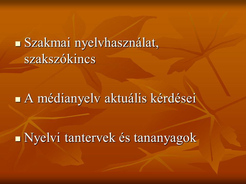 Szakmai nyelvhasználat, szakszókincs Szakmai nyelvhasználat, szakszókincs A médianyelv aktuális kérdései A médianyelv aktuális kérdései Nyelvi tanterv