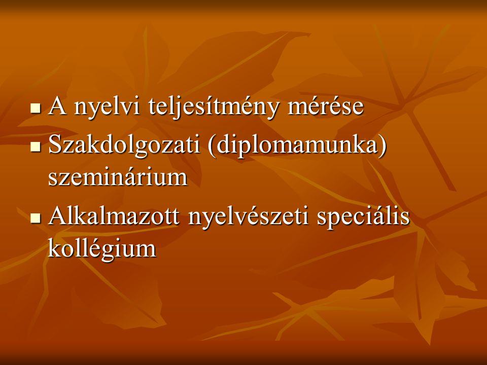 A nyelvi teljesítmény mérése A nyelvi teljesítmény mérése Szakdolgozati (diplomamunka) szeminárium Szakdolgozati (diplomamunka) szeminárium Alkalmazot