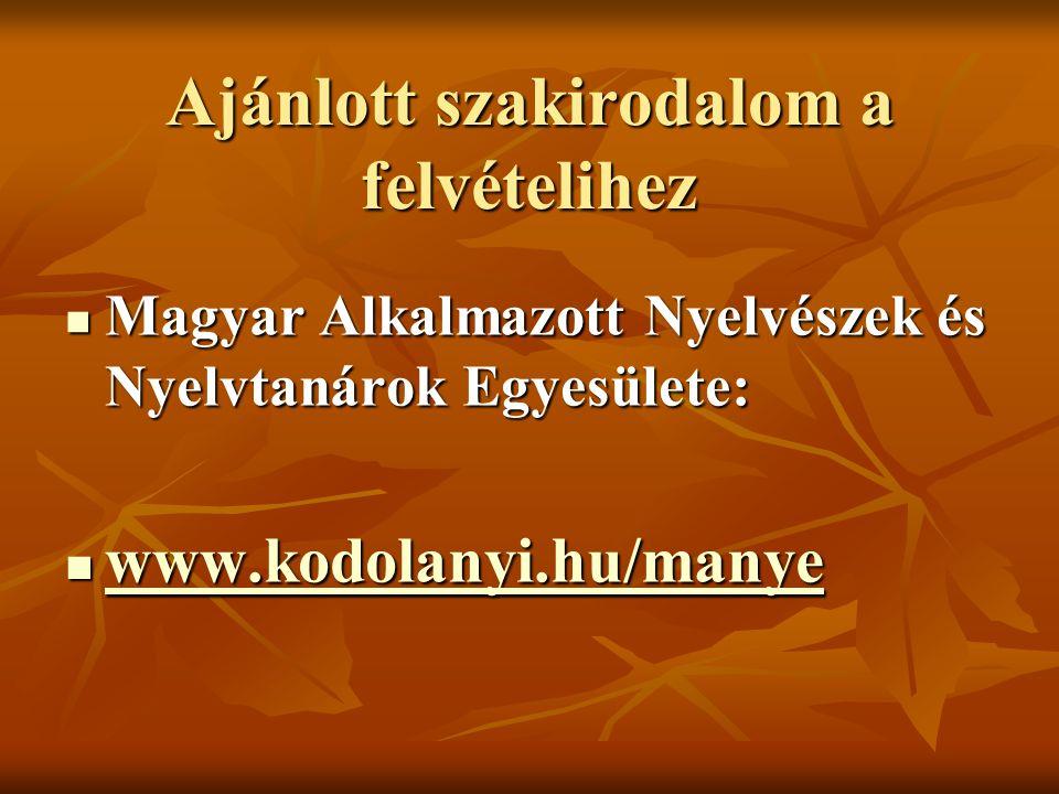 Ajánlott szakirodalom a felvételihez Magyar Alkalmazott Nyelvészek és Nyelvtanárok Egyesülete: Magyar Alkalmazott Nyelvészek és Nyelvtanárok Egyesület