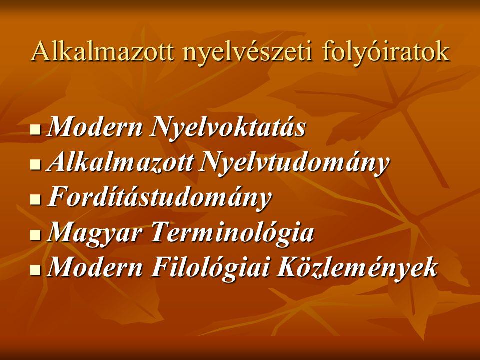 Alkalmazott nyelvészeti folyóiratok Modern Nyelvoktatás Modern Nyelvoktatás Alkalmazott Nyelvtudomány Alkalmazott Nyelvtudomány Fordítástudomány Fordítástudomány Magyar Terminológia Magyar Terminológia Modern Filológiai Közlemények Modern Filológiai Közlemények