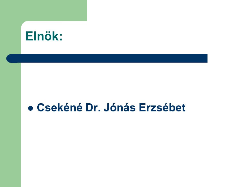 Ügyvivők: Nagyné dr.Schmelczer Erika - titkár Dr.