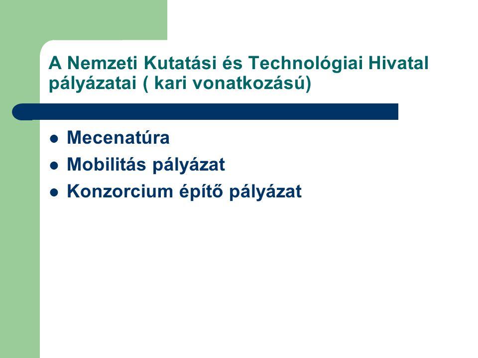 A Nemzeti Kutatási és Technológiai Hivatal pályázatai ( kari vonatkozású) Mecenatúra Mobilitás pályázat Konzorcium építő pályázat