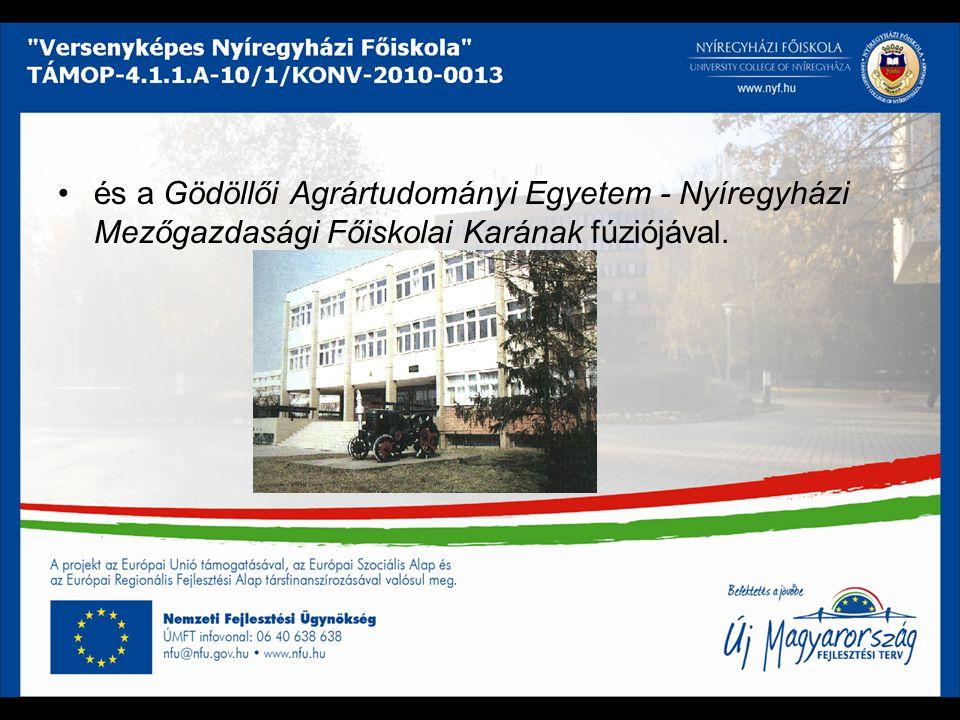és a Gödöllői Agrártudományi Egyetem - Nyíregyházi Mezőgazdasági Főiskolai Karának fúziójával.