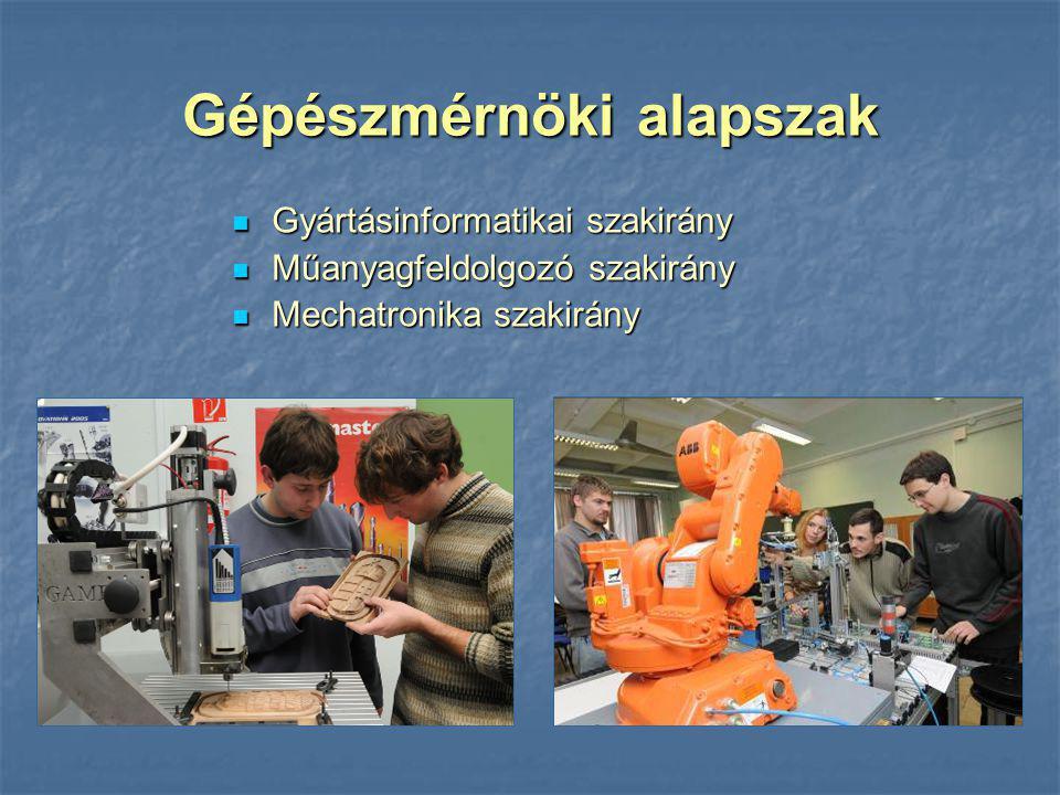 Gépészmérnöki alapszak Gyártásinformatikai szakirány Gyártásinformatikai szakirány Műanyagfeldolgozó szakirány Műanyagfeldolgozó szakirány Mechatronik