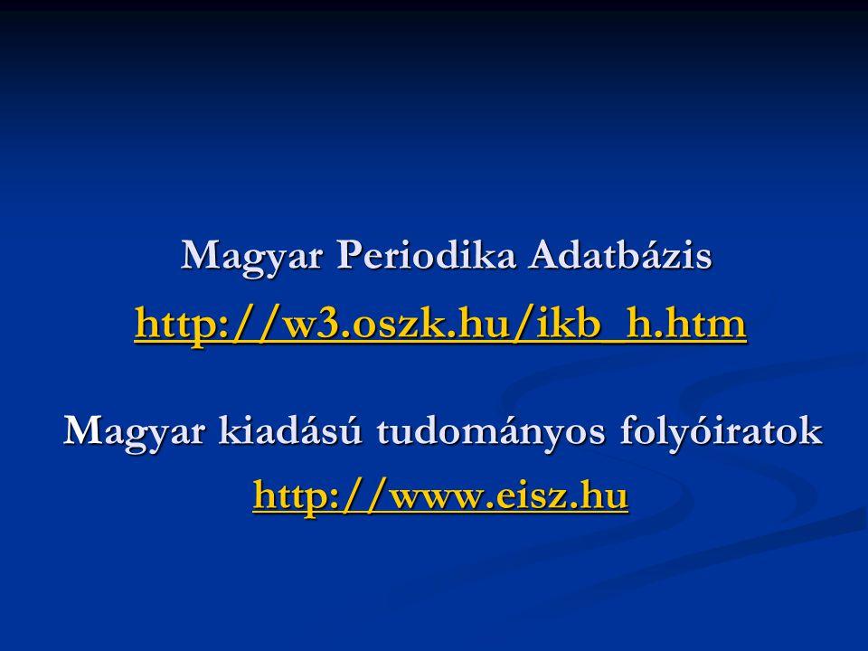 Magyar Periodika Adatbázis http://w3.oszk.hu/ikb_h.htm Magyar kiadású tudományos folyóiratok http://www.eisz.hu Magyar Periodika Adatbázis http://w3.oszk.hu/ikb_h.htm Magyar kiadású tudományos folyóiratok http://www.eisz.hu http://w3.oszk.hu/ikb_h.htm http://www.eisz.hu http://w3.oszk.hu/ikb_h.htm http://www.eisz.hu