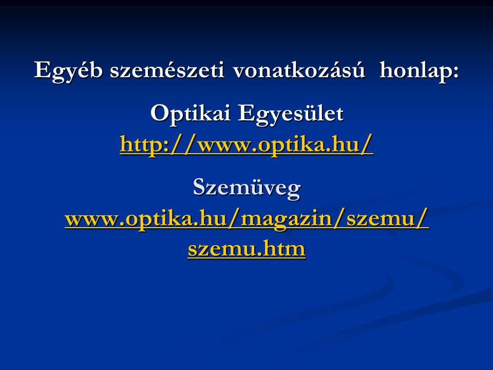Egyéb szemészeti vonatkozású honlap: Optikai Egyesület http://www.optika.hu/ Szemüveg www.optika.hu/magazin/szemu/ szemu.htm http://www.optika.hu/ www.optika.hu/magazin/szemu/ szemu.htm http://www.optika.hu/ www.optika.hu/magazin/szemu/ szemu.htm