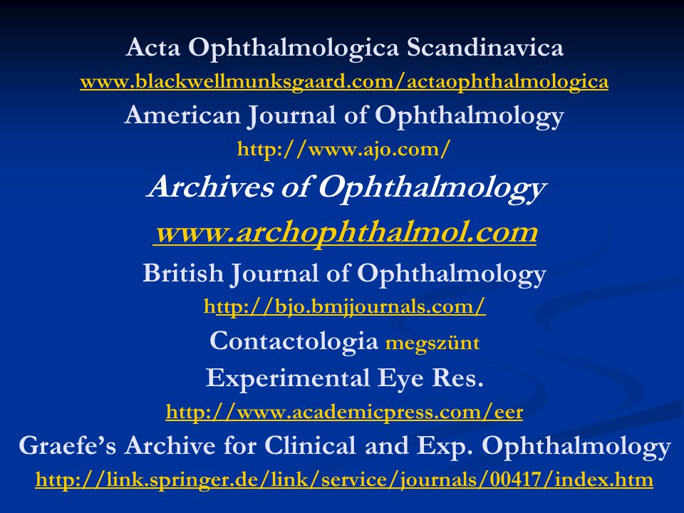 Acta Ophthalmologica Scandinavica www.blackwellmunksgaard.com/actaophthalmologica American Journal of Ophthalmology http://www.ajo.com/ Archives of Op