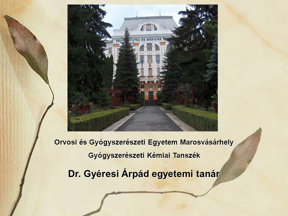 Orvosi és Gyógyszerészeti Egyetem Marosvásárhely Gyógyszerészeti Kémiai Tanszék Dr. Gyéresi Árpád egyetemi tanár