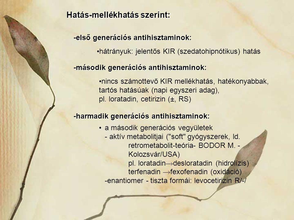 Hatás-mellékhatás szerint: -első generációs antihisztaminok: hátrányuk: jelentős KIR (szedatohipnótikus) hatás -második generációs antihisztaminok: ni