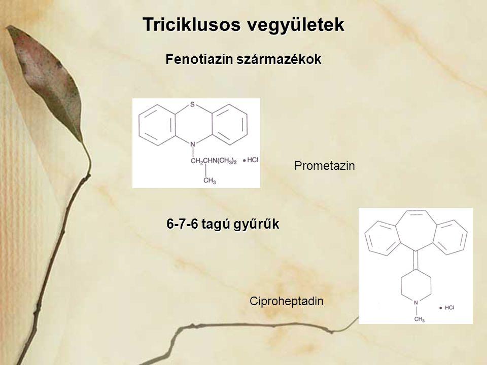 Triciklusos vegyületek Fenotiazin származékok Prometazin Ciproheptadin 6-7-6 tagú gyűrűk 6-7-6 tagú gyűrűk