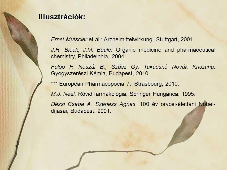 Illusztrációk: Ernst Mutscler et al.: Arzneimittelwirkung, Stuttgart, 2001. J.H. Block, J.M. Beale: Organic medicine and pharmaceutical chemistry, Phi