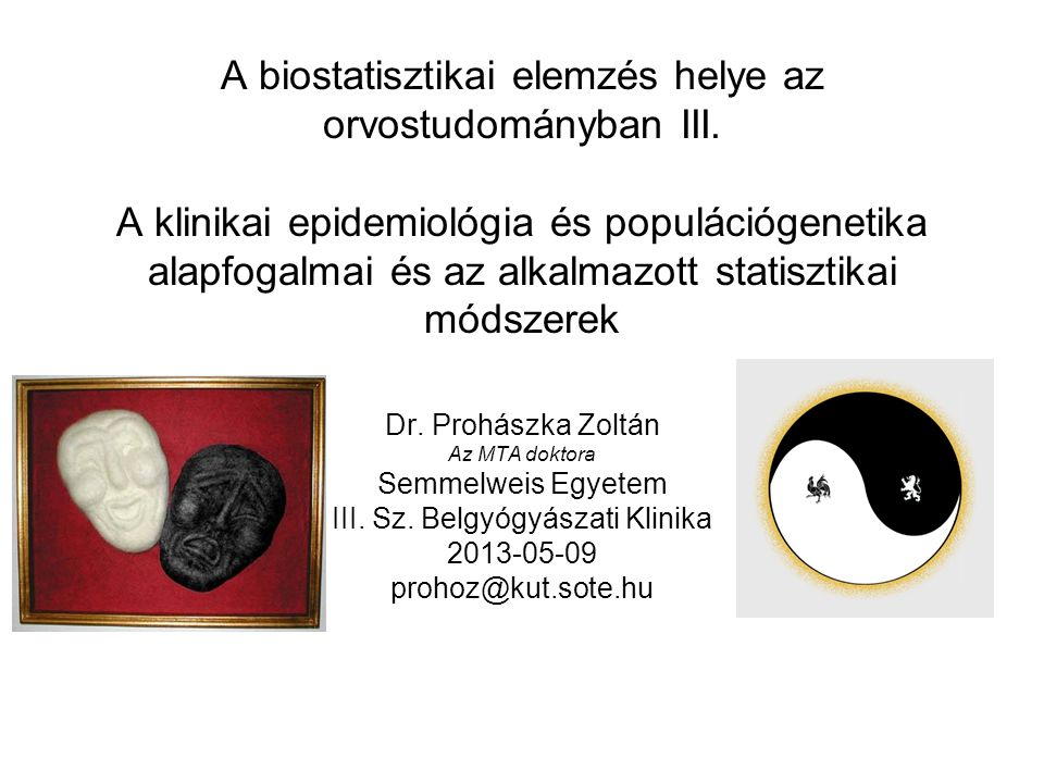 A biostatisztikai elemzés helye az orvostudományban III. A klinikai epidemiológia és populációgenetika alapfogalmai és az alkalmazott statisztikai mód