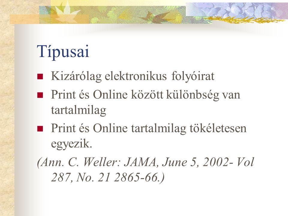 Típusai Kizárólag elektronikus folyóirat Print és Online között különbség van tartalmilag Print és Online tartalmilag tökéletesen egyezik.